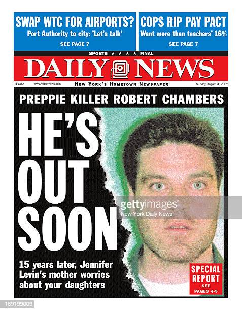 Daily News Front page August 4 2002 Headline PREPPIE KILLER ROBERT CHAMBERS HE 15 years later Jennifer Levin's mother worries about your daughters