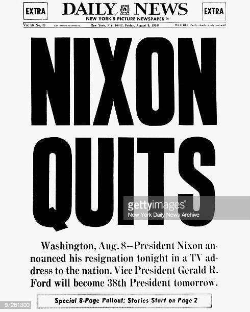 Daily News front page August 9 Headline NIXON QUITS Washington Aug 8 President Nixon announced his resignation tonight in a TV address to the nation...