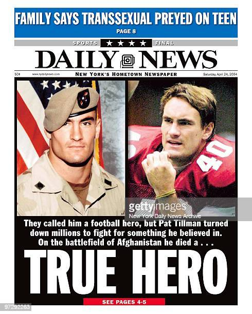 Daily News front page dated April 24 Headline They called him a football hero but Pat Tillman turned down millions to fight for something he believed...
