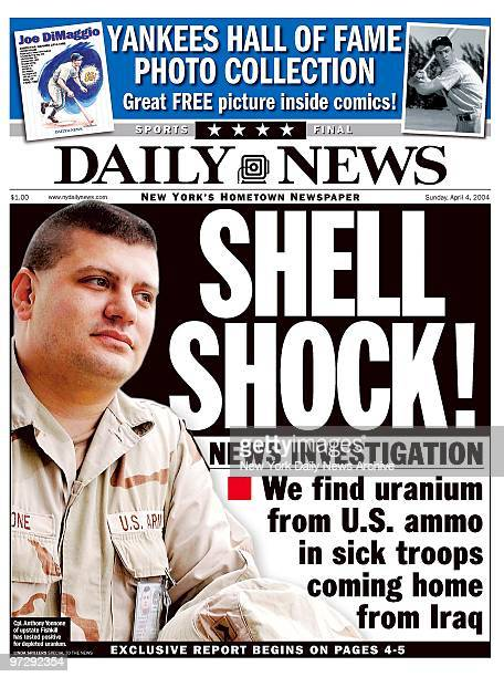 Daily News front page dated April 4 Headline SHELL SHOCK News Investigation We find uranium from US ammo in sick troops coming home from Iraq Cpt...
