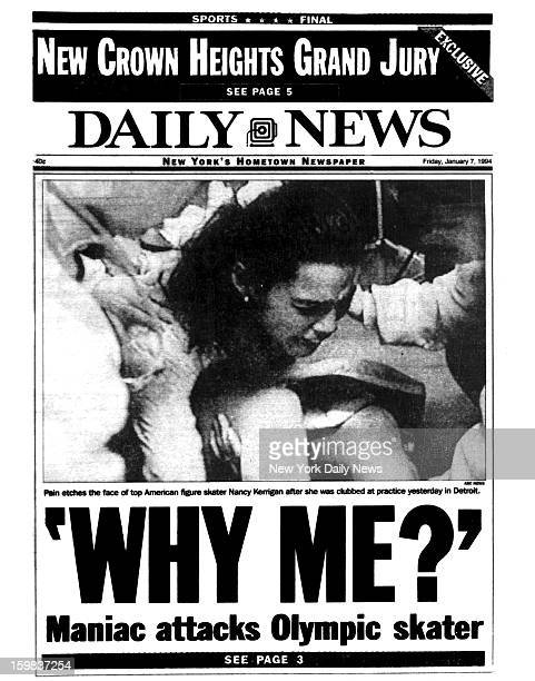 Daily News front page dated January 7 1994 'WHY ME' Maniac attacks Olympic skater Pain etches the face of top American figure skater Nancy Kerrigan...