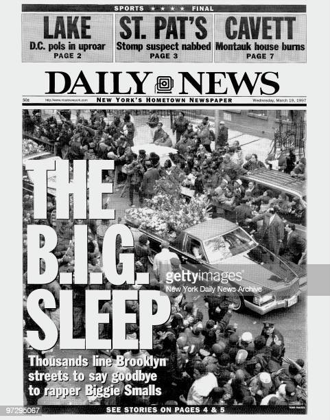 Daily News front page dated March 19 Headline The BIG SLEEP Thousands line Brooklyn streets to say goodbye to rapper Biggie Smalls funeral of...