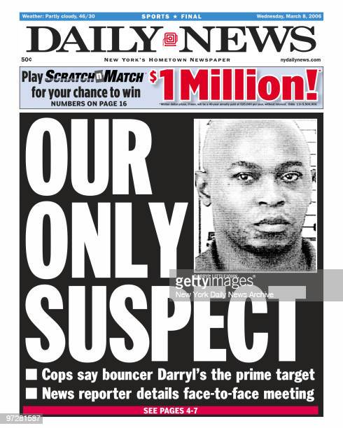 Daily News front page dated March 8 HeadlineOUR ONLY SUSPECT Cops say bouncer Darryl's the price target News reporter details facetoface meeting...