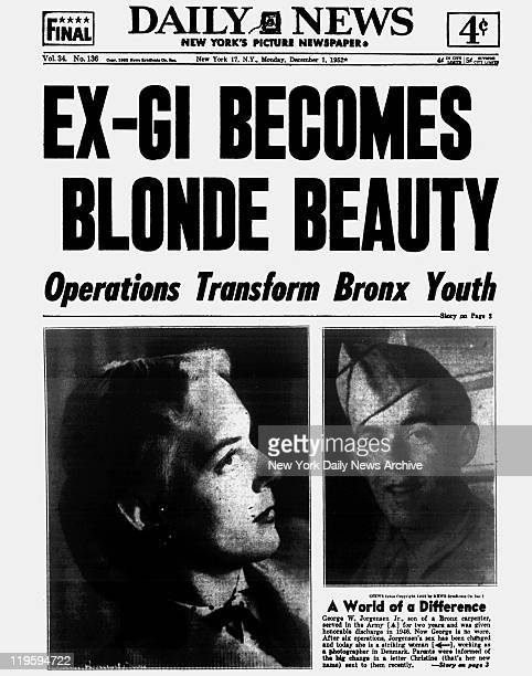 Daily News front page December 1, 1952 Headline: EX-GI BECOMES BLONDE BEAUTY Operations Transform Bronx Youth George Jorgensen Jr. Son of a Bronx...
