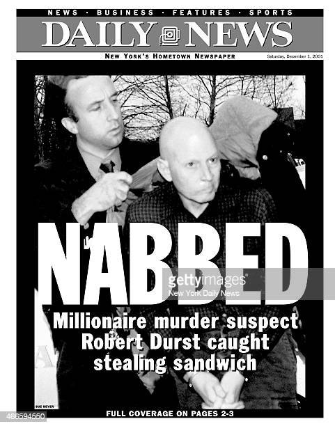 Daily News front page December 1 Headline NABBED Millionaire murder suspect Robert Durst caught stealing sandwich
