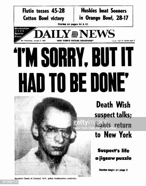 Daily News front page January 2 1985 Headline 'I'M SORRY BUT IT HAD TO BE DONE'Death Wish suspect talks fights return to New YorkSuspect's life a...