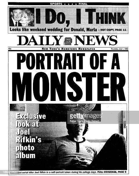 Daily News front page July 1 Headline PORTRAIT OF A MONSTER Exclusive look at Joel Rifkin's photo album Confessed serial killer Joel Rifkin in a...