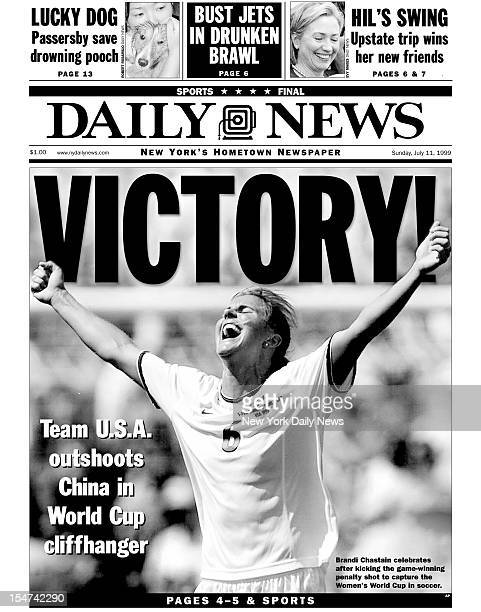 Daily News Front page July 11 1999 Headline VICTORY Team USA outshoots China in World Cup cliffhanger Brandi Chastain celebrates after kicking the...
