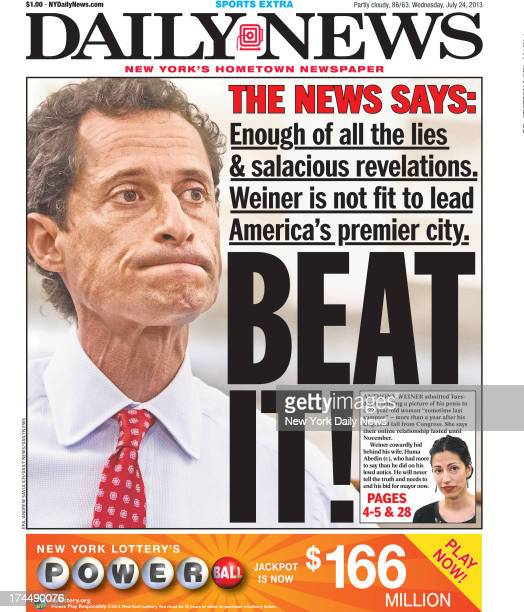 Daily News front page July 24 2013 Headline BEAT IT The NEWS says Enough of all the lies salacious revelations Weiner is not fit to lead America's...