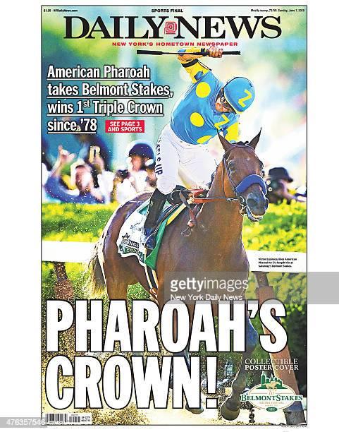 Daily News front page June 7 Headline PHAROAH'S CROWN American Pharoah takes Belmont Stakes wins 1st Triple Crown since '78