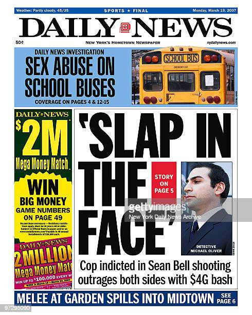Daily News Front page March 19 Headline: 'SLAP IN THE FACE', Cop indicted in Sean Bell shooting outrages both sides with $4G bash, Detective Michael...