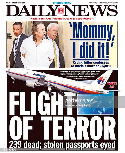 Daily News front page March 9 Headline FLIGHT OF TERROR 239 dead stolen passports eyed An oil slick in the South China Sea Saturday appeared to be...