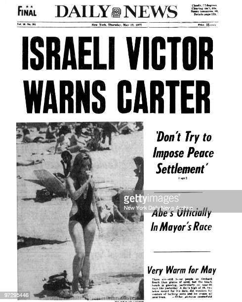 Daily News front page May 19 Headline ISRAELI VICTOR WARNS CARTER 'Don't Try to Impose Peace Settlement' Abe's Officially In Mayor's Race Very Warm...