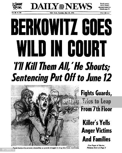 Daily News Front page May 23 Headline BERKOWITZ GOES WILD IN COURT 'I'll Kill Them All' He Shouts Sentencing Putt Off to June 12 David Berkowitz...