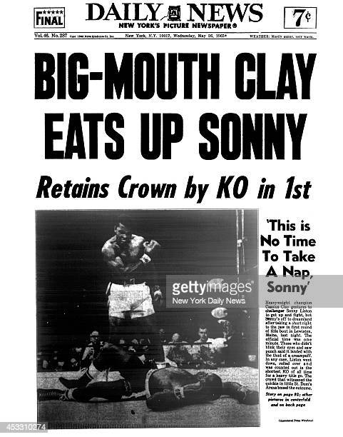 Daily News front page May 26 Headline BIGMOUTH CLAY EATS UP SONNY Retains Crown by KO in 1st This is No Time To Take A Nap Sonny Heavyweight champion...