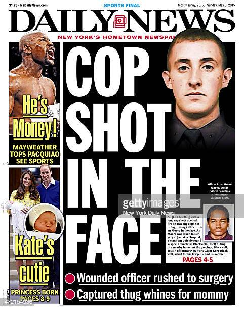 Daily News Front page May 3 Headline COP SHOT IN THE FACE Officer Brian Moore was in critical condition after surgery Saturday night A Queens thug...