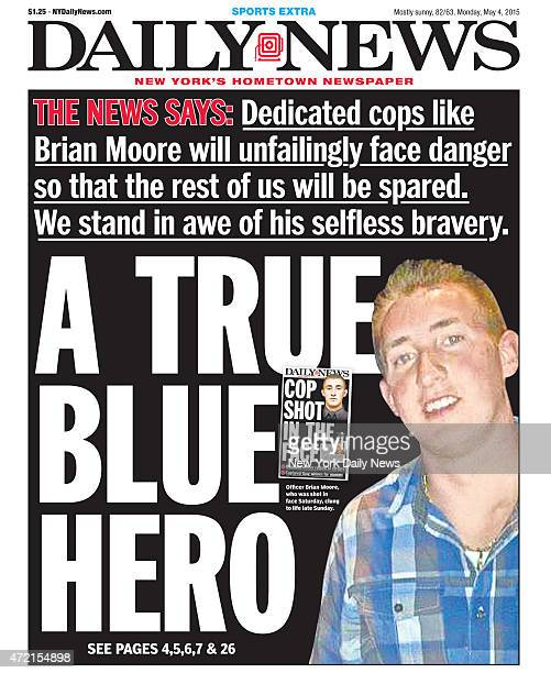 Daily News front page May 4 Headline A TRUE BLUE HERO Officer Brian Moore who was shot in face