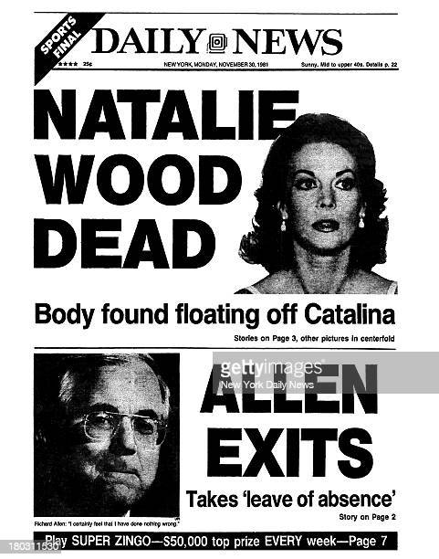 Daily News front page November 30 Headline NATALIE WOOD DEAD Body found floating off Catalina ALLEN EXITS Takes 'leave of absence' Richard Alen I...