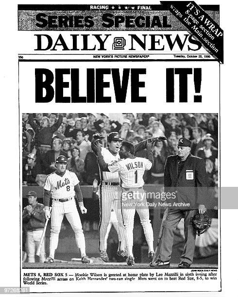 Daily News front page October 28 Headlines BELIEVE IT Mets 8 Red Sox 5 Mookie Wilson is greeted at home plate by Lee Mazzilli in sixth inning after...