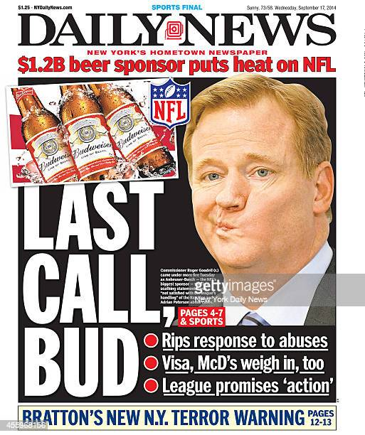 Daily News front page September 17 Headline LAST CALL BUD Commissioner Roger Goodell came under more fire Tuesday as AnheuserBusch the NFL'S biggest...