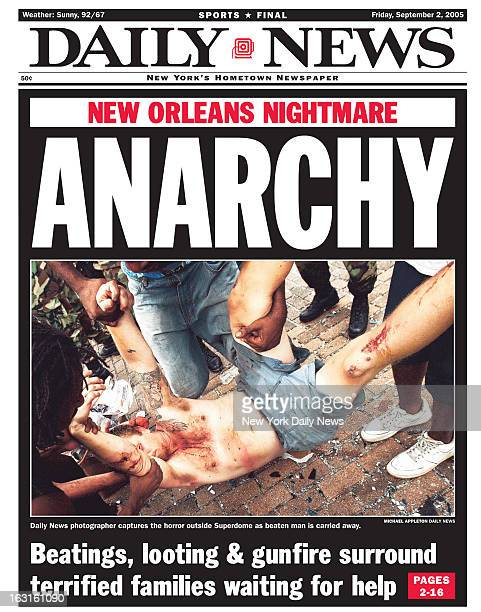 Daily News front page September 2 2005 Headline NEW ORLEANS NIGHTMARE ANARCHY Daily News photographer captures the horror outside Superdome as beaten...