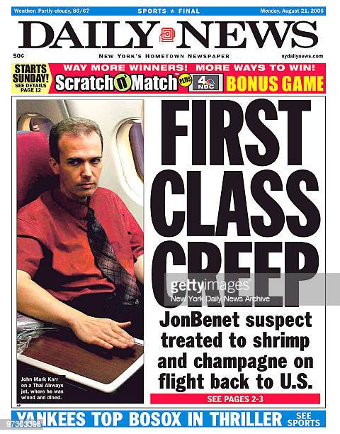 Daily news page August 21 Headline FIRST CLASS CREEP JonBenet suspect treated to shrimp and champagne on flight back to US John Mark Karr on a Thai...