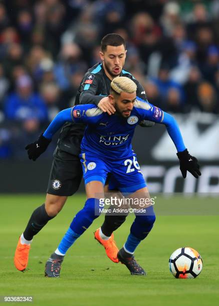 Eden Hazard of Chelsea in action with Riyad Mahrez of Leicester City during the Emirates FA Cup Quarter Final match between Leicester City and...