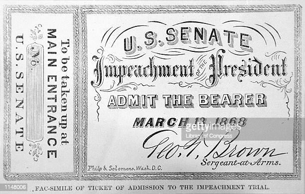 Facsimile of the ticket of admission to the impeachment of President Andrew Johnson March 13, 1868. The House approved 11 articles of impeachment...