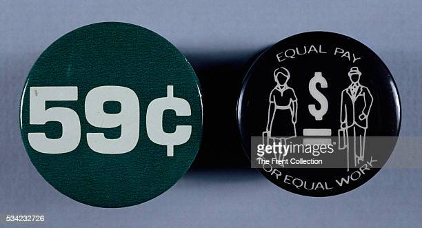 Feminist buttons promoting equal pay for equal work For each dollar a man made his female counterpart reportedly earned 59 cents when the Equal Pay...