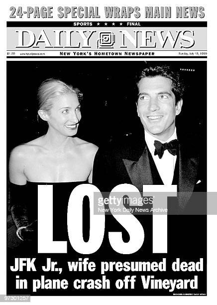 Front page of the Daily News dated July 18 Headline LOST Subhead JFK Jr wife presumed dead in plane crash off Vineyard John F Kennedy Jr and wife...