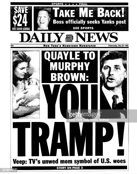 Front page of the Daily News dated May 20 Headline QUAYLE TO MURPHY BROWN YOU TRAMP Subhead Veep TV's unwed mom symbol of US woes Vice President Dan...