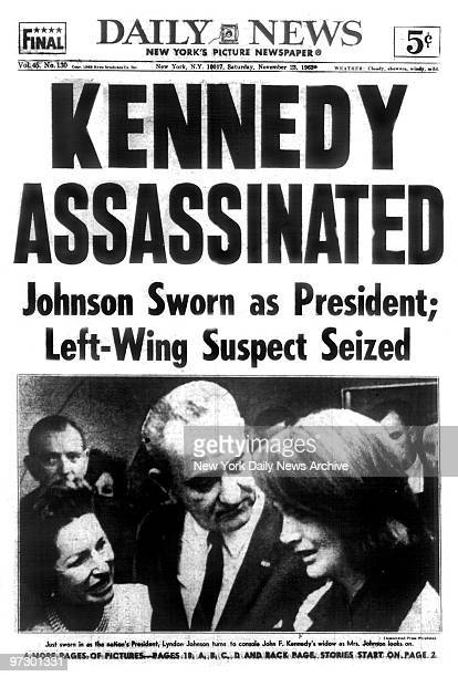 Front page of the Daily News dated Nov 23 Headline KENNEDY ASSASSINATED Subhead Johnson Sworn as President LeftWing Suspect Seized President John F...