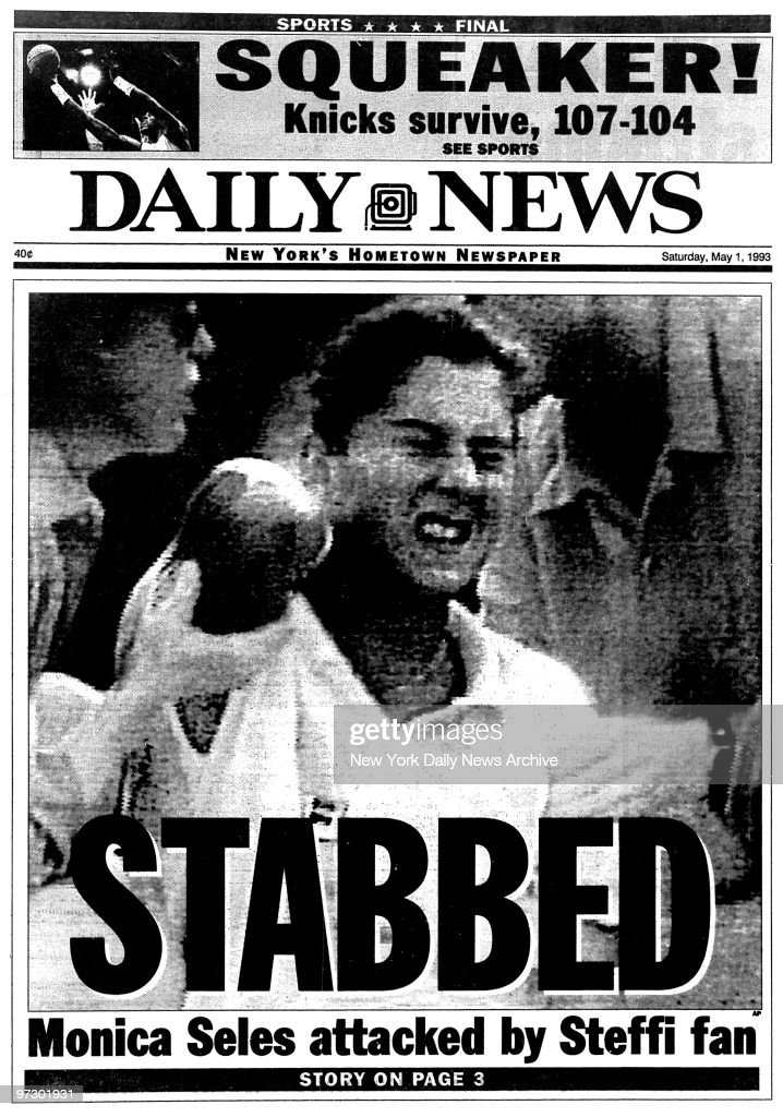 Front page of the Daily News from May 1, 1993..Headline reads 'Stabbed'..Monica Seles attacked by Steffi fan..Wood: Squeaker!..Knicks survive 107-104