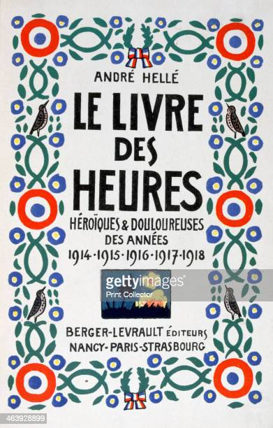 Frontpage of Le Livre des Heures 1919 A book of the principal events of the war period by Andre Helle BergerLevrault Nancy Paris Strasbourg 1919