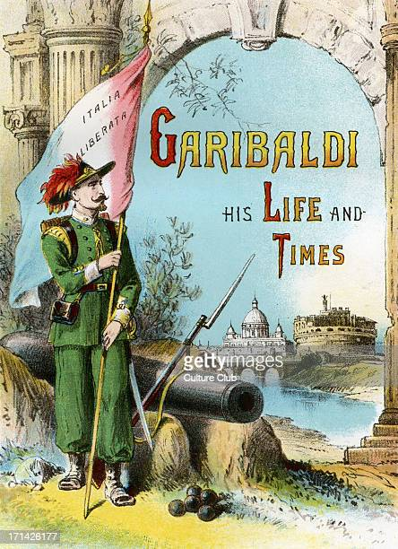 'Garibaldi His Life and Times' title page of book published 1882 Portrait of Garibaldi holding Italian flag reading 'Italia Liberata' GG 4 July 1807...