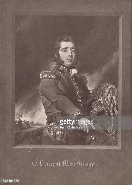 General MacGregor' c1825 General Gregor MacGregor was a Scottish soldier adventurer and confidence trickster who from 1821 to 1837 attempted to draw...