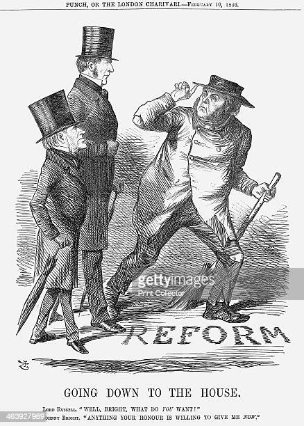 'Going Down to the House' 1866 Lord Russell remarks Well Bright What do you Want Jonny Bright replies Anything your Honour is Willing to Give me Now...