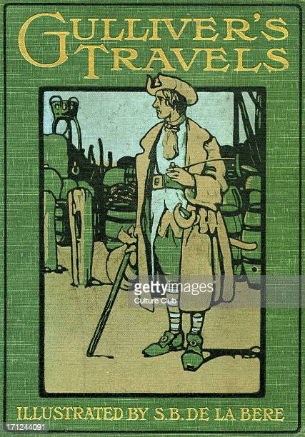 Gulliver 's Travels by Jonathan Swift Front cover illustration by Stephen Baghot de la Bere circa 1904 Originally published in 1726 JS AngloIrish...
