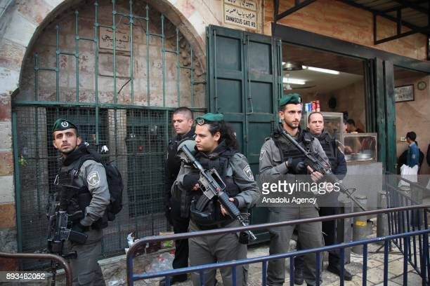 Israeli security forces take security measures at Damascus Gate near the alAqsa Mosque in Old City of Jerusalem on December 15 2017
