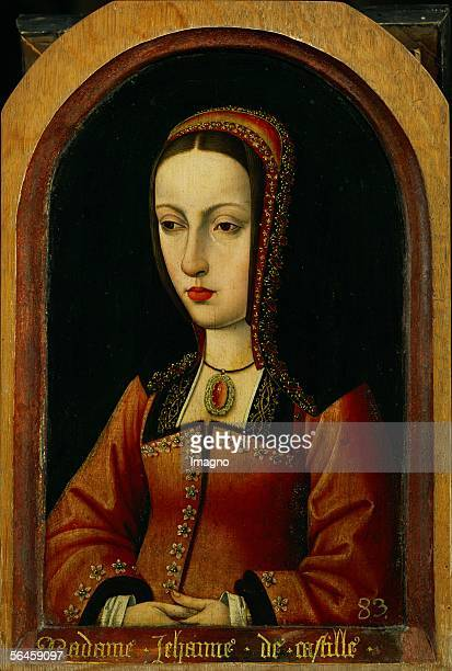 Juana the Mad Queen of Castile and Aragon daughter of the Catholic Kings Ferdinand II of Aragon and Isabella of Castile Wife of Philip le Bel mother...
