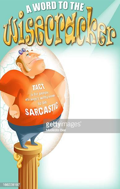 Laurie McAdam color illustration of fat guy standing on pedestal wearing Tshirt boasting 'TACT is for people who aren't witty enough to be SARCASTIC'...
