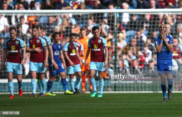 Leicester City's Riyad Mahrez reacts after a missed free kick during the Premier League match at Turf Moor Burnley