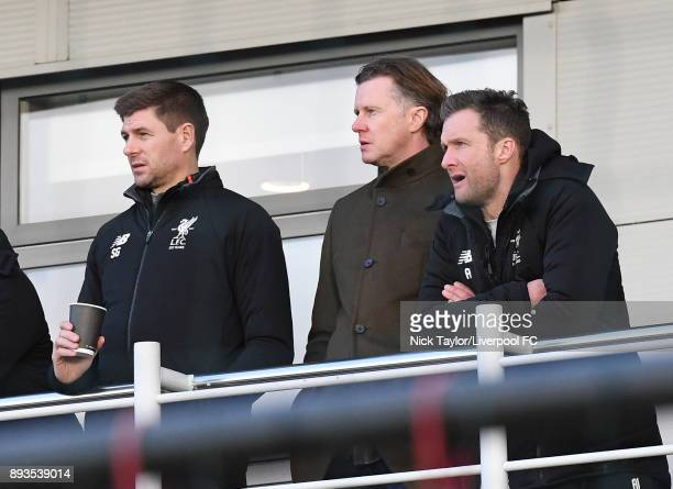 Liverpool U18 manager Steven Gerrard with former player Steve McManaman and Academy Director Alex Inglethorpe watch the action during the Liverpool...