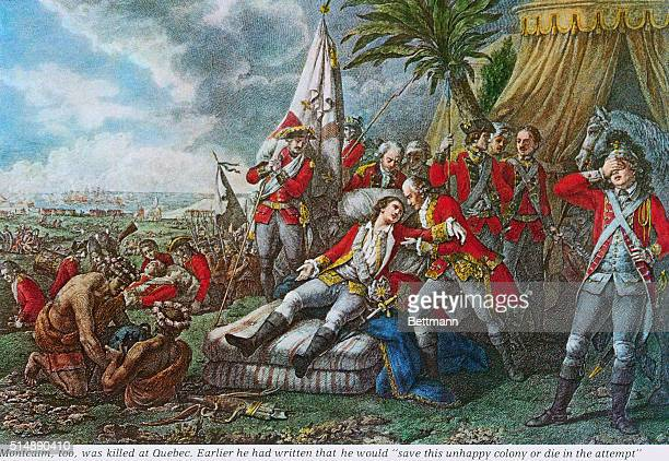 Montcalm too was killed at Quebec Earlier he had written that he would save this unhappy colony or die in the attempt