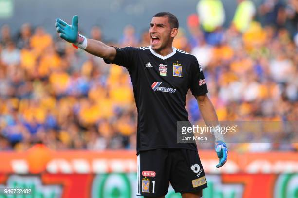 Nahuel Guzman goalkeeper of Tigres shouts during the 15th round match between Tigres UANL and Cruz Azul as part of the Torneo Clausura 2018 Liga MX...