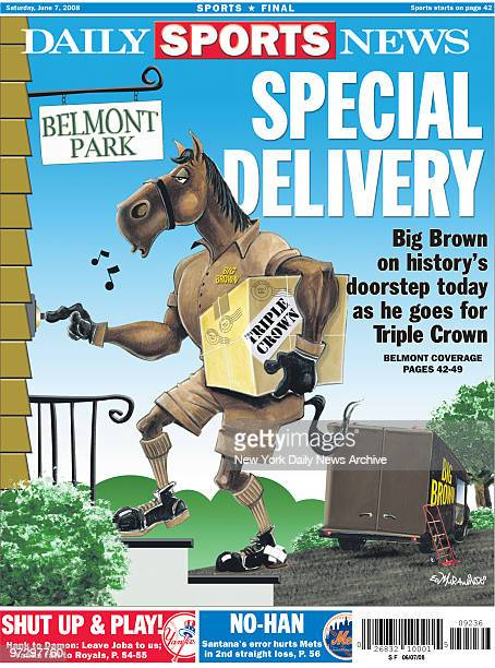 New York Daily News Back page June 7 Special Delivery Big Brown on history's doorstep today as he goes for Triple Crown Belmont Park