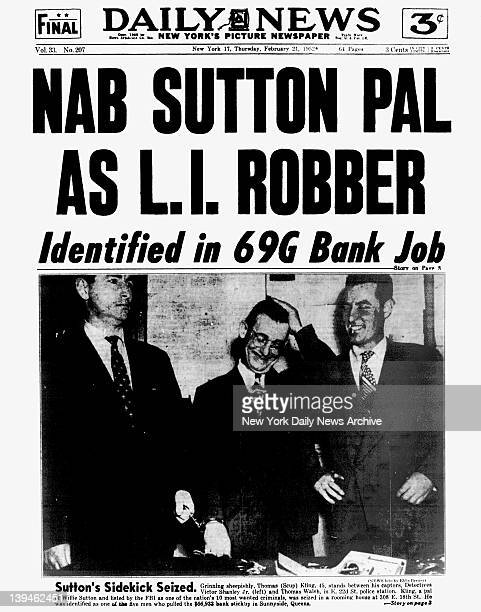 New York Daily News front page February 21 1952 Headline NAB SUTTON PAL AS LI ROBBED Identified in 69G Bank Job Willie Sutton