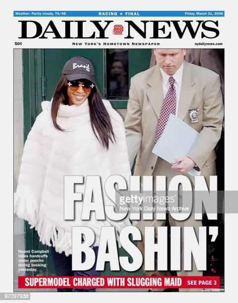 New York Daily News front page March 31 FASHION BASHIN' Supermodel Charged with Slugging Maid Naomi Campbell hides handcuffs under pocho during...