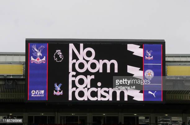 No room for racism is displayed on the screen during the Premier League match between Crystal Palace and Leicester City at Selhurst Park on November...