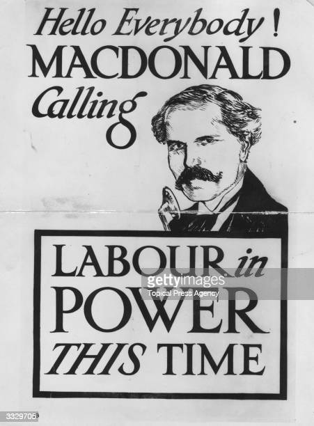 British statesman Ramsay MacDonald on one of the Labour Party's posters for the General Election The Labour Party won the election and formed...